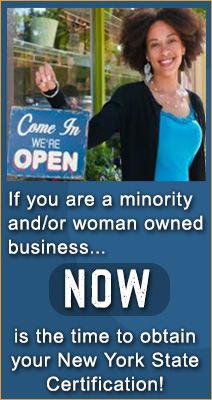 If you are a minority and or woman owned business, NOW is the time to obtain your NY State Certification